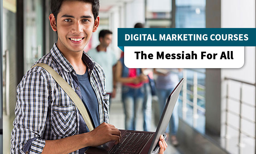 Digital Marketing Courses – The Messiah For All