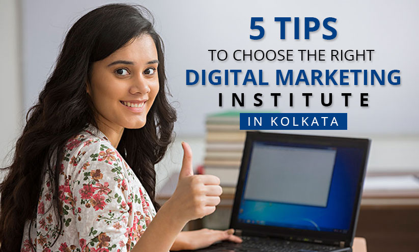 5 tips to choose the right digital marketing institute in Kolkata